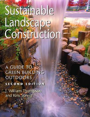 Sustainable Landscape Construction By Thompson, William/ Sorvig, Kim/ Farnsworth, Craig D. (ILT)