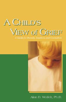 A Child's View Of Grief By Wolfelt, Alan D., Ph.D.